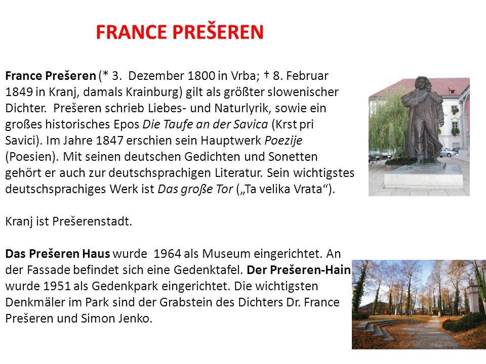 FRANCE PREŠEREN France Prešeren (* 3. Dezember 1800 in Vrba; † 8. Februar 1849 in Kranj, damals Krainburg) gilt als größter slowenischer Dichter. Preš