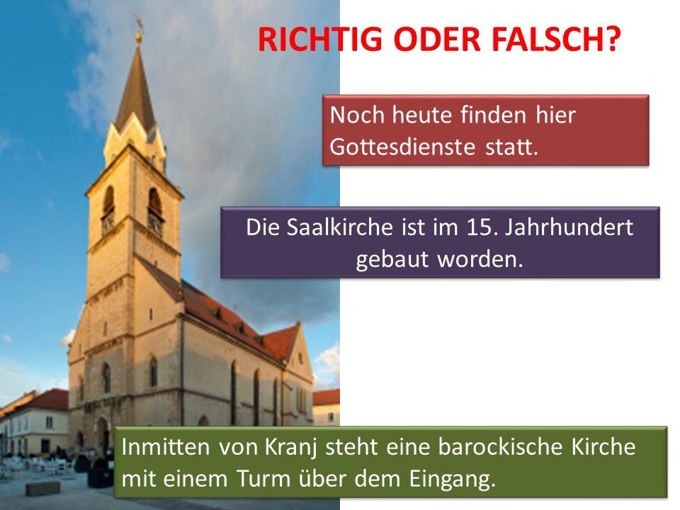 RICHTIG ODER FALSCH? Inmitten von Kranj steht eine barockische Kirche mit einem Turm über dem Eingang. Noch heute finden hier Gottesdienste statt. Die