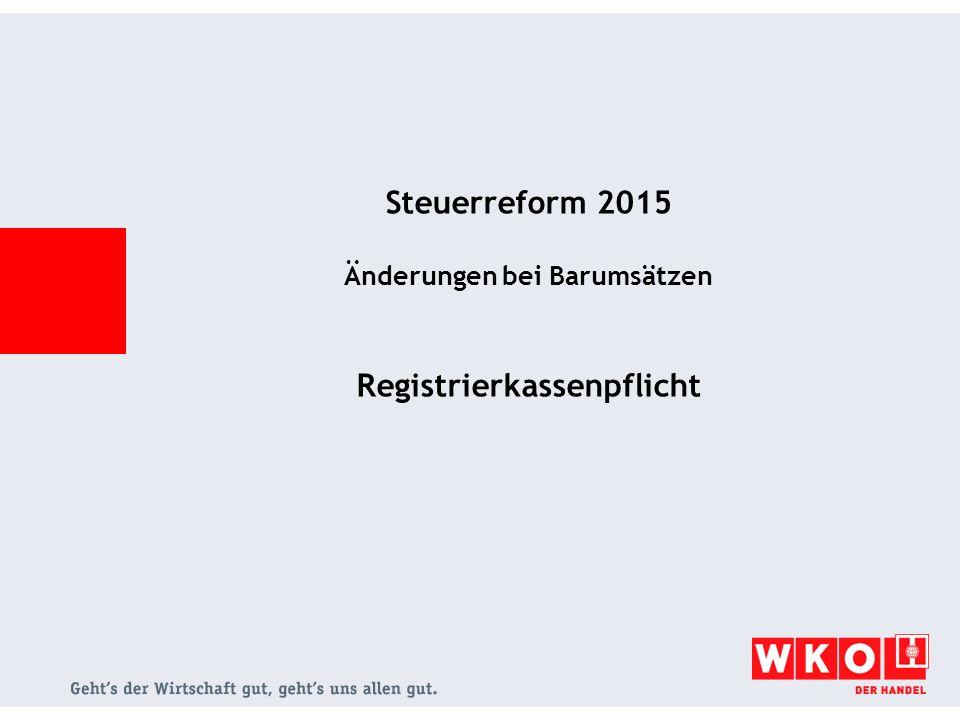 Steuerreform 2015 - Barumsätze Änderungen bei Einzelaufzeichnung Änderungen bei Belegausstellung Registrierkassenpflicht