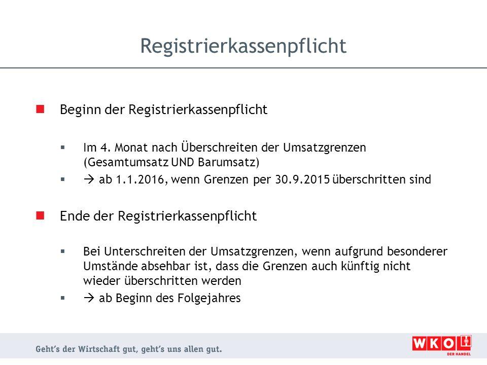 Beginn der Registrierkassenpflicht  Im 4. Monat nach Überschreiten der Umsatzgrenzen (Gesamtumsatz UND Barumsatz)  ab 1.1.2016, wenn Grenzen per 30