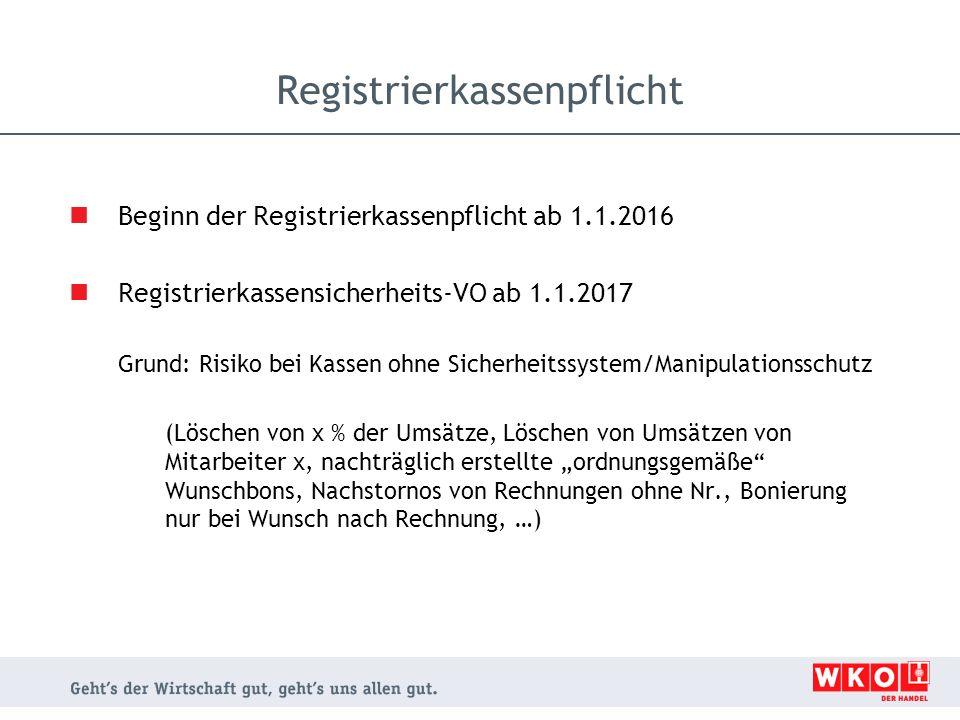 Beginn der Registrierkassenpflicht ab 1.1.2016 Registrierkassensicherheits-VO ab 1.1.2017 Grund: Risiko bei Kassen ohne Sicherheitssystem/Manipulation