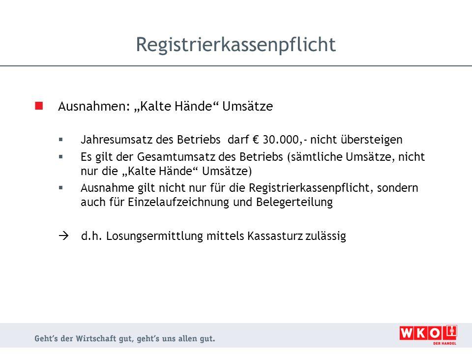 """Ausnahmen: """"Kalte Hände Umsätze  Jahresumsatz des Betriebs darf € 30.000,- nicht übersteigen  Es gilt der Gesamtumsatz des Betriebs (sämtliche Umsätze, nicht nur die """"Kalte Hände Umsätze)  Ausnahme gilt nicht nur für die Registrierkassenpflicht, sondern auch für Einzelaufzeichnung und Belegerteilung  d.h."""