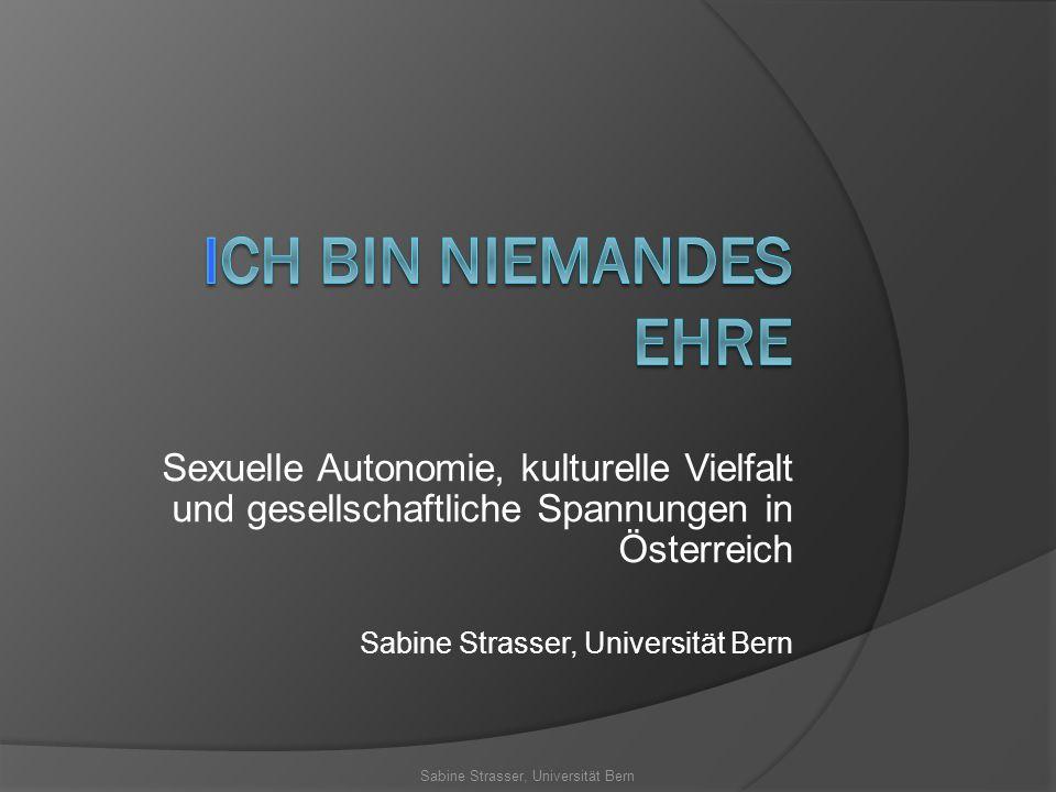 Sexuelle Autonomie, kulturelle Vielfalt und gesellschaftliche Spannungen in Österreich Sabine Strasser, Universität Bern