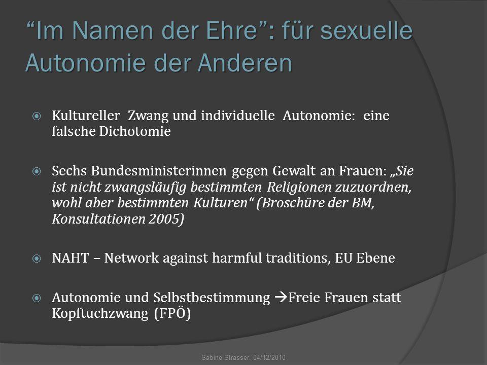 """""""Im Namen der Ehre"""": für sexuelle Autonomie der Anderen  Kultureller Zwang und individuelle Autonomie: eine falsche Dichotomie  Sechs Bundesminister"""