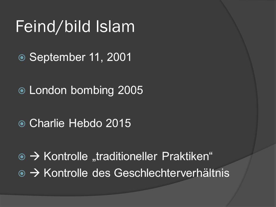 "Feind/bild Islam  September 11, 2001  London bombing 2005  Charlie Hebdo 2015   Kontrolle ""traditioneller Praktiken   Kontrolle des Geschlechterverhältnis"