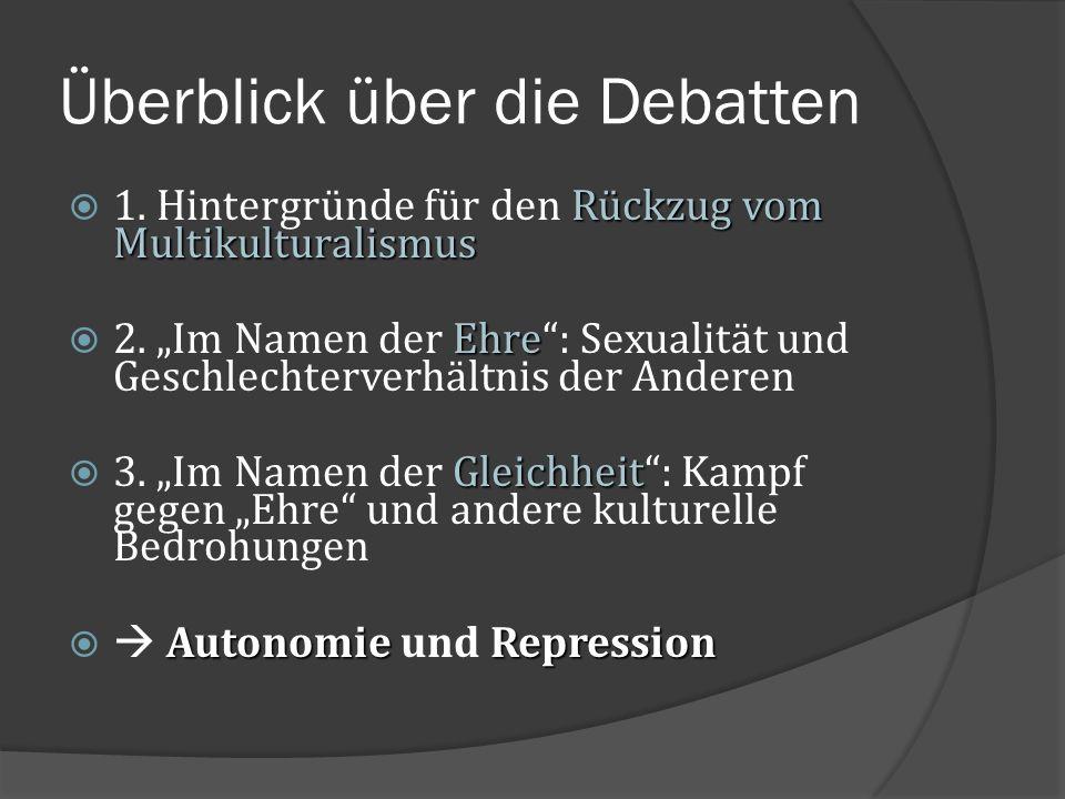 """Überblick über die Debatten Rückzug vom Multikulturalismus  1. Hintergründe für den Rückzug vom Multikulturalismus Ehre  2. """"Im Namen der Ehre"""": Sex"""
