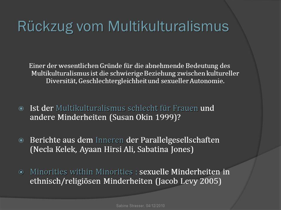 Rückzug vom Multikulturalismus Einer der wesentlichen Gründe für die abnehmende Bedeutung des Multikulturalismus ist die schwierige Beziehung zwischen kultureller Diversität, Geschlechtergleichheit und sexueller Autonomie.