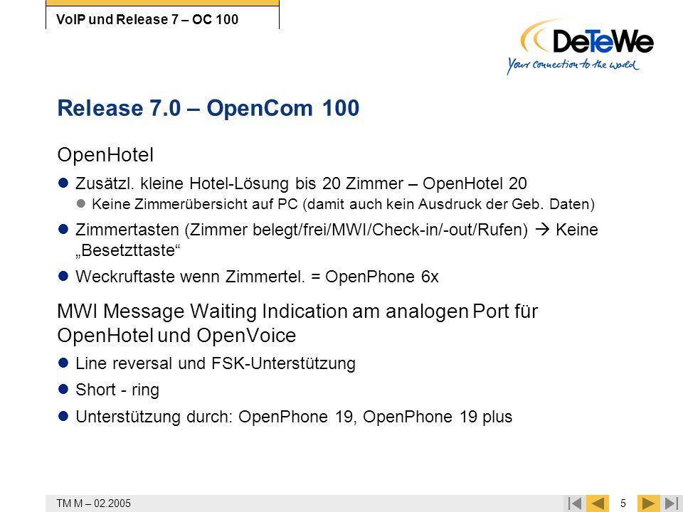 TM M – 02.20056 VoIP und Release 7 – OC 100 Release 7.0 – OpenCom 100 OpenCTI 50 Textnachrichten vom Systel Editierbarer Text für Messenger / Instant Messaging Messenger auch über Q.Sig übertragen IP-Lizenz im Lieferumfang enthalten Routing eMail-Benachrichtigung Firewallfunktionen etc.