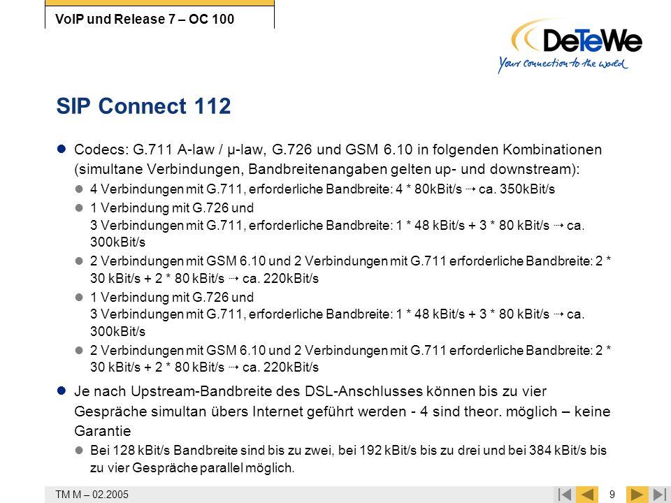 TM M – 02.20059 VoIP und Release 7 – OC 100 SIP Connect 112 Codecs: G.711 A-law / µ-law, G.726 und GSM 6.10 in folgenden Kombinationen (simultane Verb