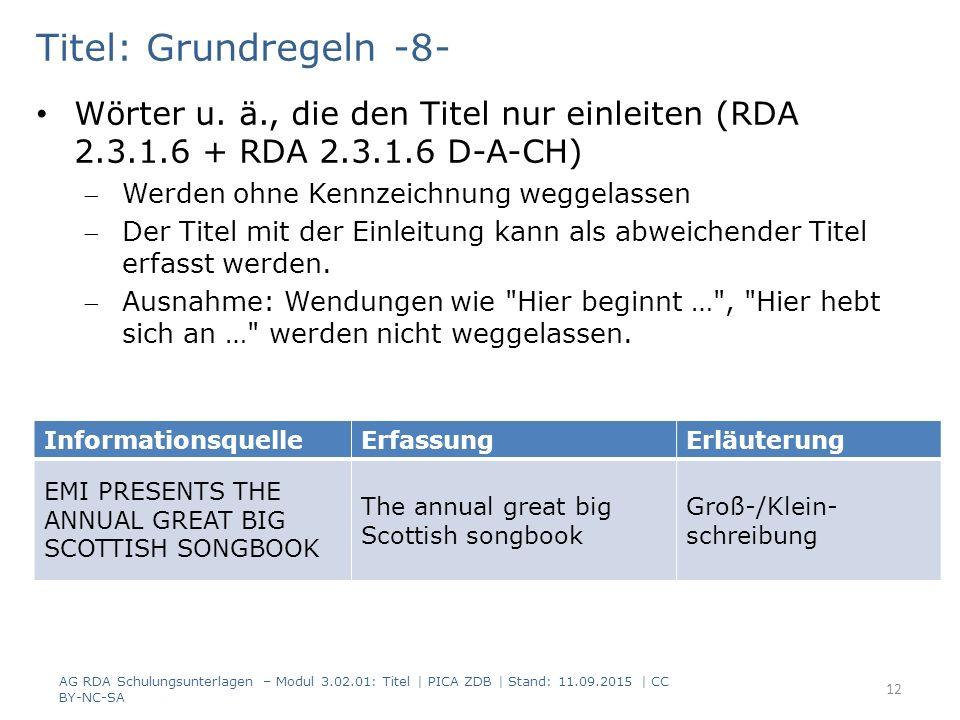 Titel: Grundregeln -8- Wörter u. ä., die den Titel nur einleiten (RDA 2.3.1.6 + RDA 2.3.1.6 D-A-CH) Werden ohne Kennzeichnung weggelassen Der Titel