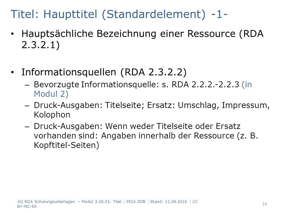 Titel: Haupttitel (Standardelement) -1- Hauptsächliche Bezeichnung einer Ressource (RDA 2.3.2.1) Informationsquellen (RDA 2.3.2.2) – Bevorzugte Inform