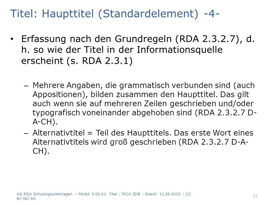 Titel: Haupttitel (Standardelement) -4- Erfassung nach den Grundregeln (RDA 2.3.2.7), d. h. so wie der Titel in der Informationsquelle erscheint (s. R