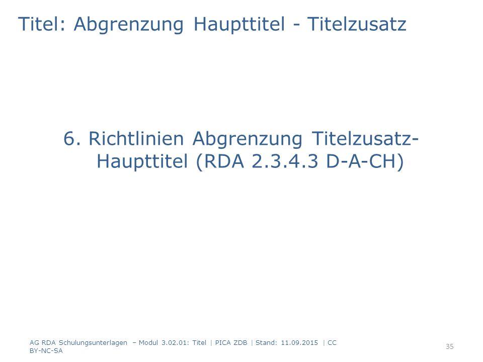 Titel: Abgrenzung Haupttitel - Titelzusatz 6. Richtlinien Abgrenzung Titelzusatz- Haupttitel (RDA 2.3.4.3 D-A-CH) AG RDA Schulungsunterlagen – Modul 3