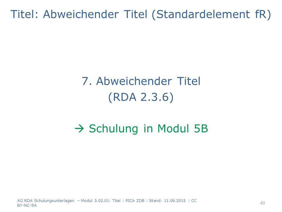 Titel: Abweichender Titel (Standardelement fR) 7. Abweichender Titel (RDA 2.3.6)  Schulung in Modul 5B AG RDA Schulungsunterlagen – Modul 3.02.01: Ti