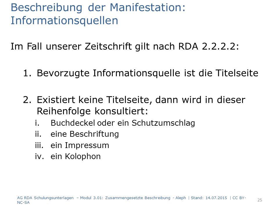 Beschreibung der Manifestation: Informationsquellen Im Fall unserer Zeitschrift gilt nach RDA 2.2.2.2: 1.Bevorzugte Informationsquelle ist die Titelse