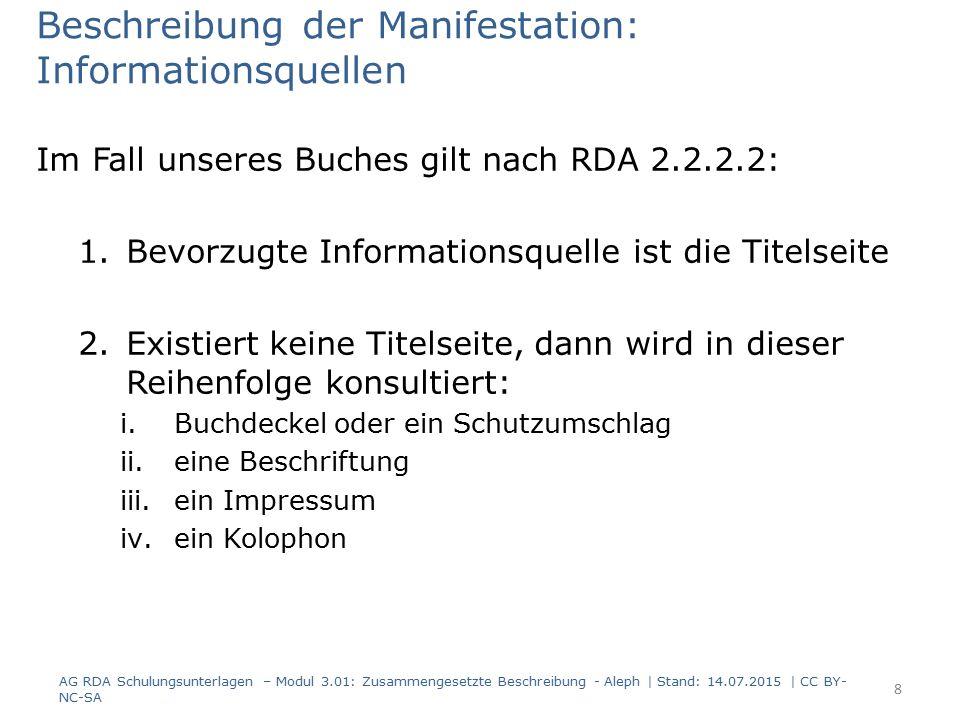Beschreibung der Manifestation: Informationsquellen Im Fall unseres Buches gilt nach RDA 2.2.2.2: 1.Bevorzugte Informationsquelle ist die Titelseite 2