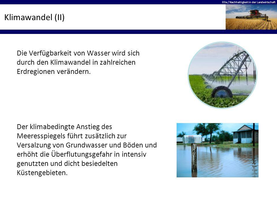 03a / Nachhaltigkeit in der Landwirtschaft Klimawandel (II) Die Verfügbarkeit von Wasser wird sich durch den Klimawandel in zahlreichen Erdregionen ve