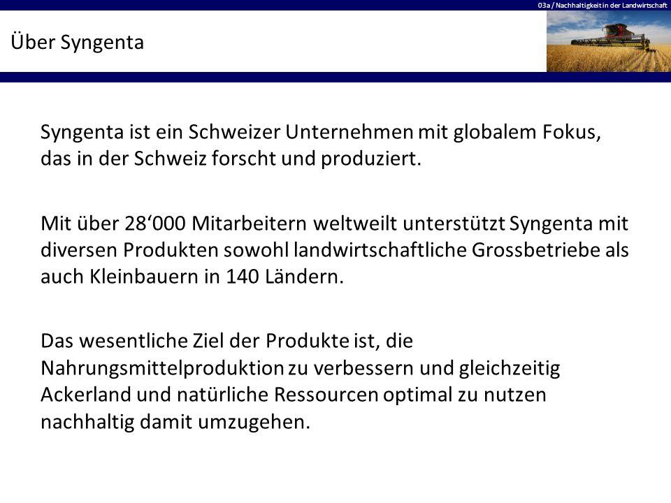 03a / Nachhaltigkeit in der Landwirtschaft Über Syngenta Syngenta ist ein Schweizer Unternehmen mit globalem Fokus, das in der Schweiz forscht und pro