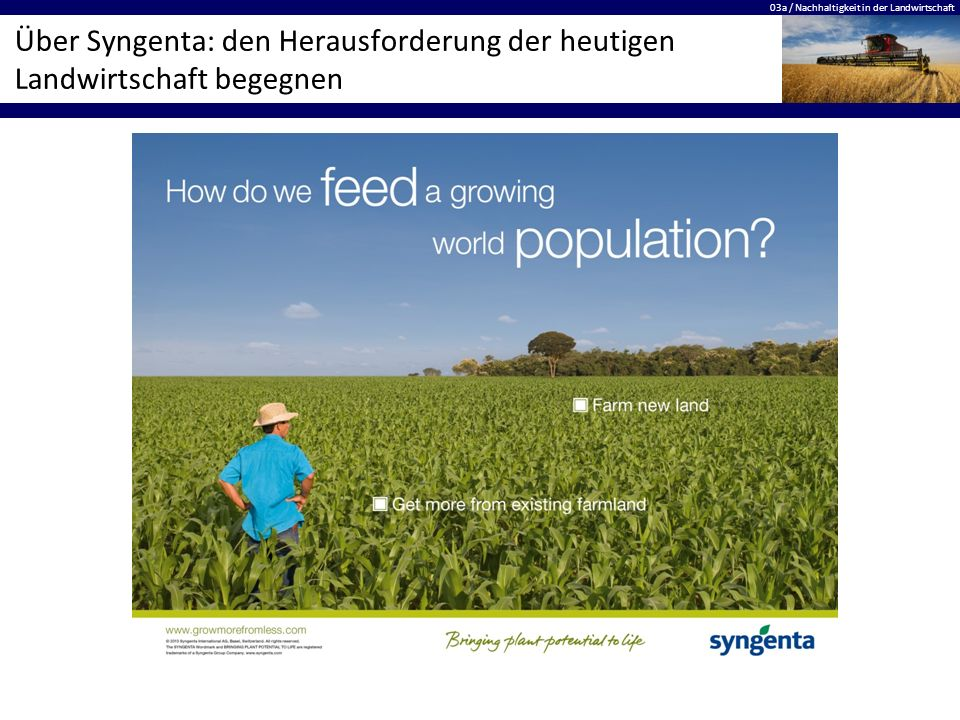 03a / Nachhaltigkeit in der Landwirtschaft Über Syngenta: den Herausforderung der heutigen Landwirtschaft begegnen