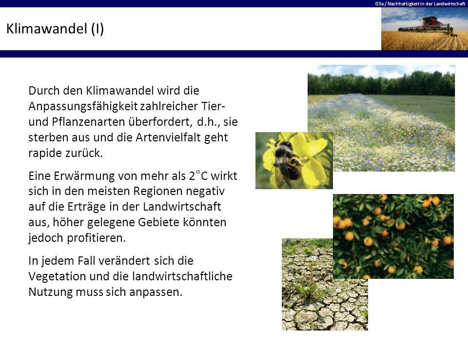 03a / Nachhaltigkeit in der Landwirtschaft Klimawandel (I) Durch den Klimawandel wird die Anpassungsfähigkeit zahlreicher Tier- und Pflanzenarten über