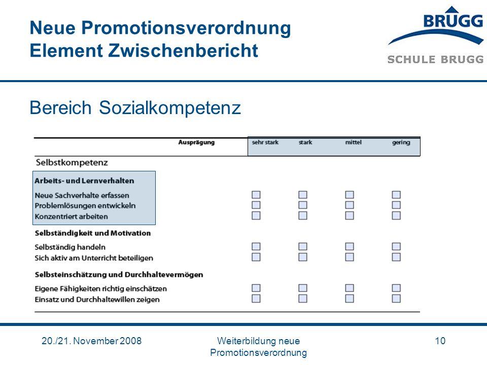 20./21. November 2008Weiterbildung neue Promotionsverordnung 10 Neue Promotionsverordnung Element Zwischenbericht Bereich Sozialkompetenz