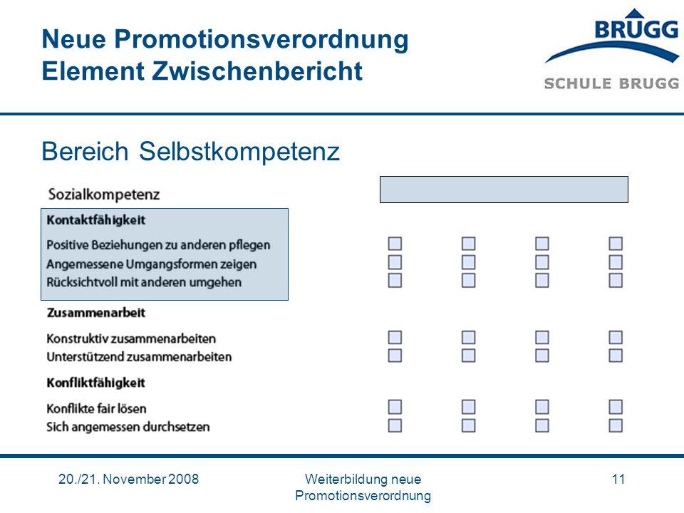 20./21. November 2008Weiterbildung neue Promotionsverordnung 11 Neue Promotionsverordnung Element Zwischenbericht Bereich Selbstkompetenz