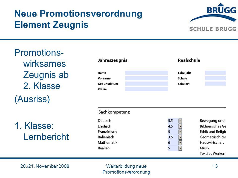 20./21. November 2008Weiterbildung neue Promotionsverordnung 13 Neue Promotionsverordnung Element Zeugnis Promotions- wirksames Zeugnis ab 2. Klasse (