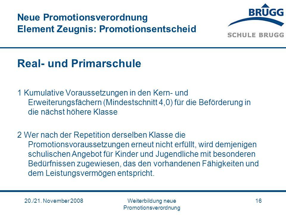 20./21. November 2008Weiterbildung neue Promotionsverordnung 16 Neue Promotionsverordnung Element Zeugnis: Promotionsentscheid Real- und Primarschule