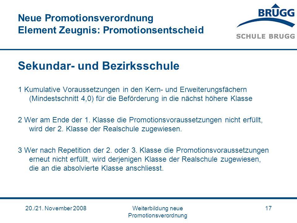 20./21. November 2008Weiterbildung neue Promotionsverordnung 17 Neue Promotionsverordnung Element Zeugnis: Promotionsentscheid Sekundar- und Bezirkssc