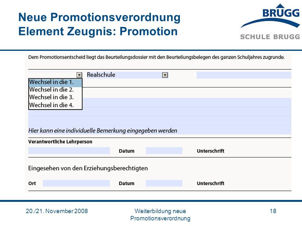 20./21. November 2008Weiterbildung neue Promotionsverordnung 18 Neue Promotionsverordnung Element Zeugnis: Promotion