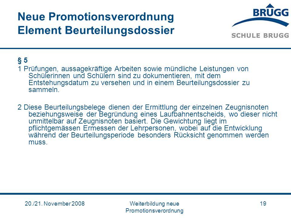 20./21. November 2008Weiterbildung neue Promotionsverordnung 19 Neue Promotionsverordnung Element Beurteilungsdossier § 5 1 Prüfungen, aussagekräftige
