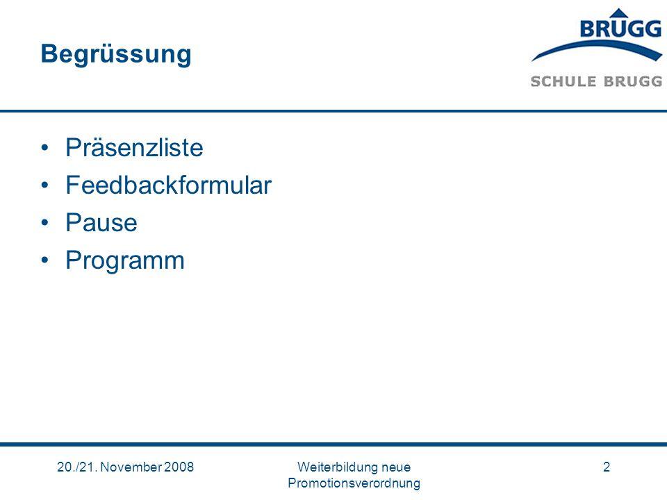 20./21. November 2008Weiterbildung neue Promotionsverordnung 2 Begrüssung Präsenzliste Feedbackformular Pause Programm