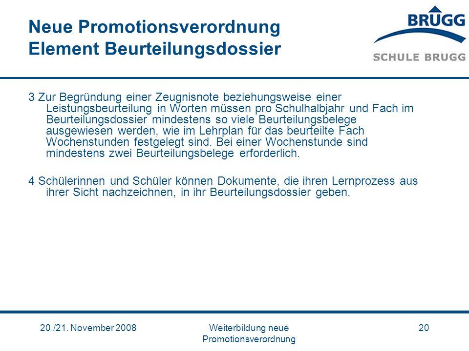 20./21. November 2008Weiterbildung neue Promotionsverordnung 20 Neue Promotionsverordnung Element Beurteilungsdossier 3 Zur Begründung einer Zeugnisno