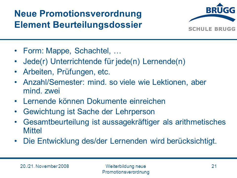 20./21. November 2008Weiterbildung neue Promotionsverordnung 21 Neue Promotionsverordnung Element Beurteilungsdossier Form: Mappe, Schachtel, … Jede(r