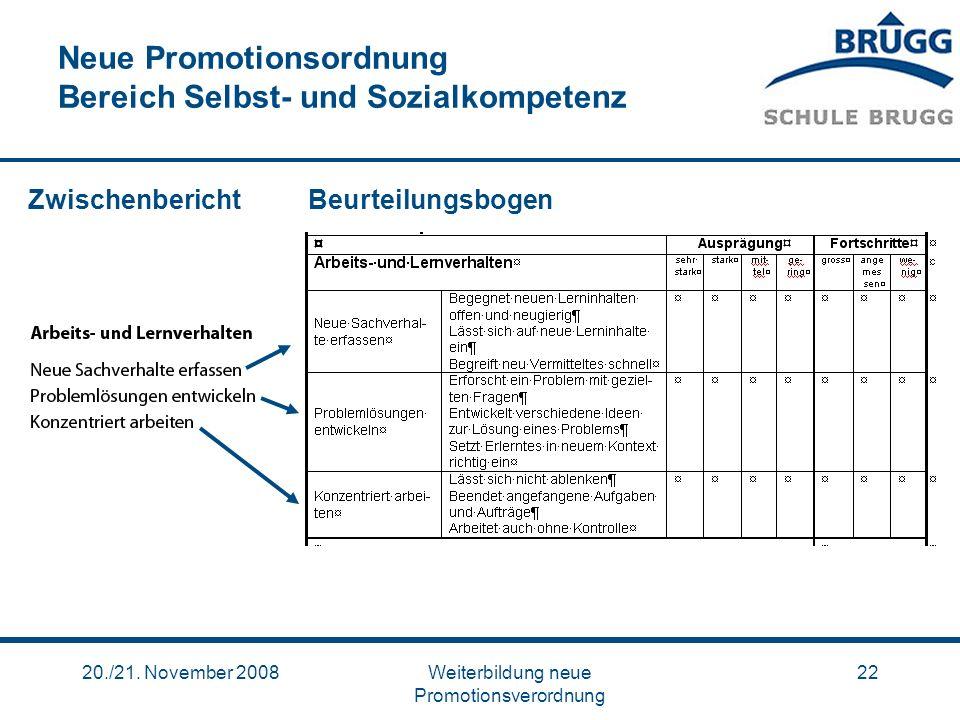 20./21. November 2008Weiterbildung neue Promotionsverordnung 22 Neue Promotionsordnung Bereich Selbst- und Sozialkompetenz ZwischenberichtBeurteilungs