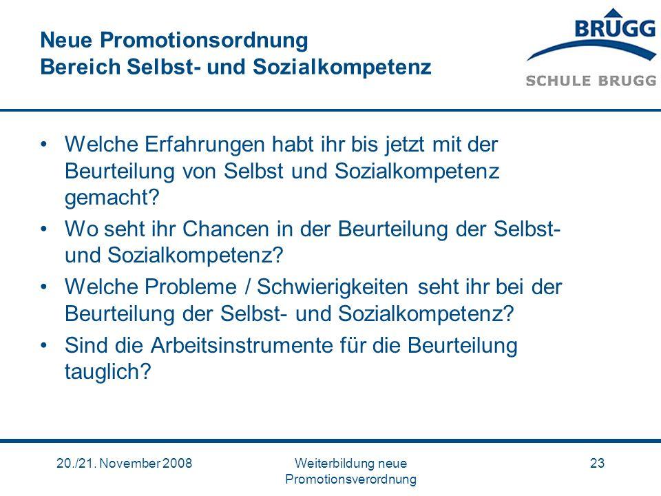 20./21. November 2008Weiterbildung neue Promotionsverordnung 23 Neue Promotionsordnung Bereich Selbst- und Sozialkompetenz Welche Erfahrungen habt ihr