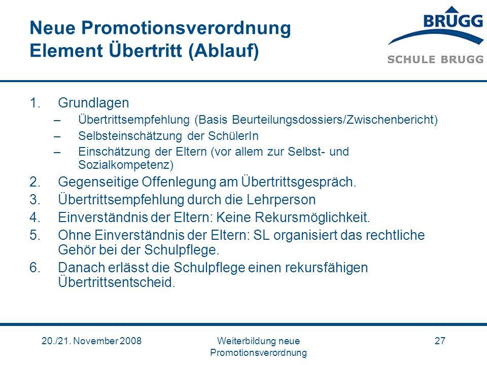 20./21. November 2008Weiterbildung neue Promotionsverordnung 27 Neue Promotionsverordnung Element Übertritt (Ablauf) 1.Grundlagen –Übertrittsempfehlun