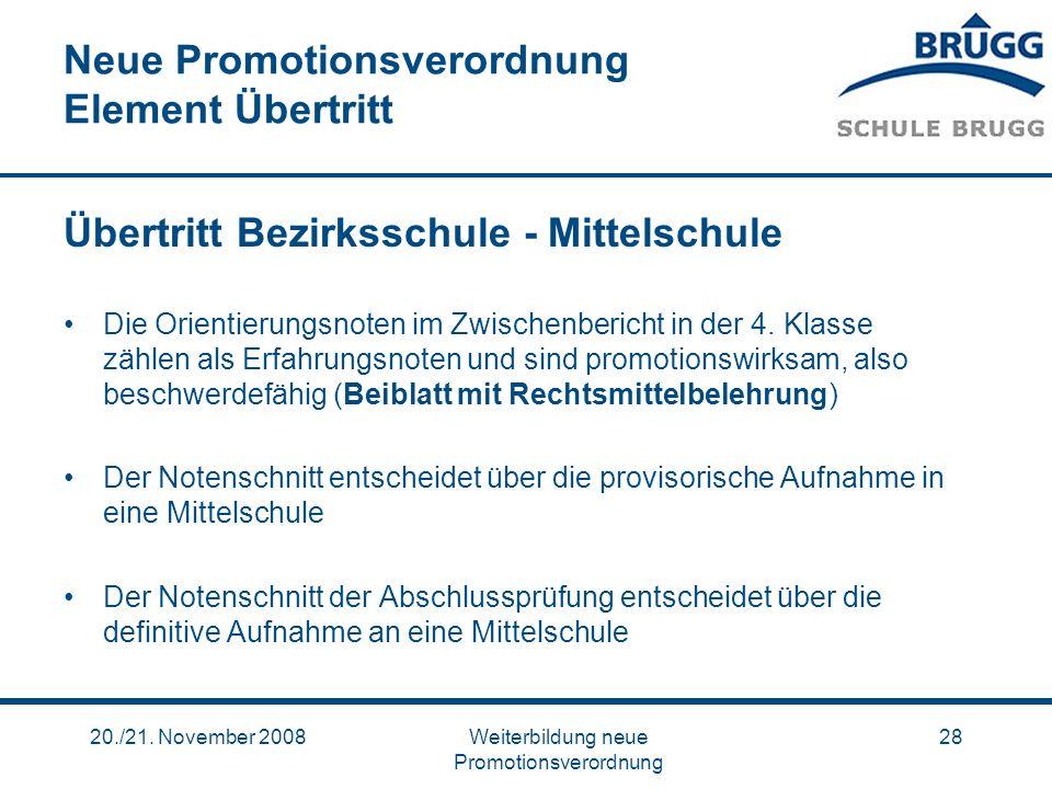 20./21. November 2008Weiterbildung neue Promotionsverordnung 28 Neue Promotionsverordnung Element Übertritt Übertritt Bezirksschule - Mittelschule Die