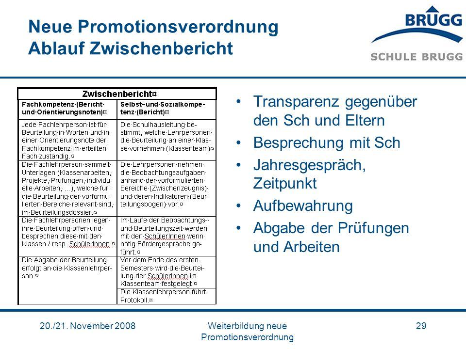 20./21. November 2008Weiterbildung neue Promotionsverordnung 29 Neue Promotionsverordnung Ablauf Zwischenbericht Transparenz gegenüber den Sch und Elt