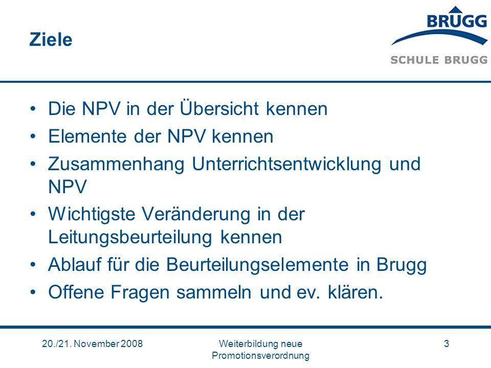 20./21. November 2008Weiterbildung neue Promotionsverordnung 3 Ziele Die NPV in der Übersicht kennen Elemente der NPV kennen Zusammenhang Unterrichtse