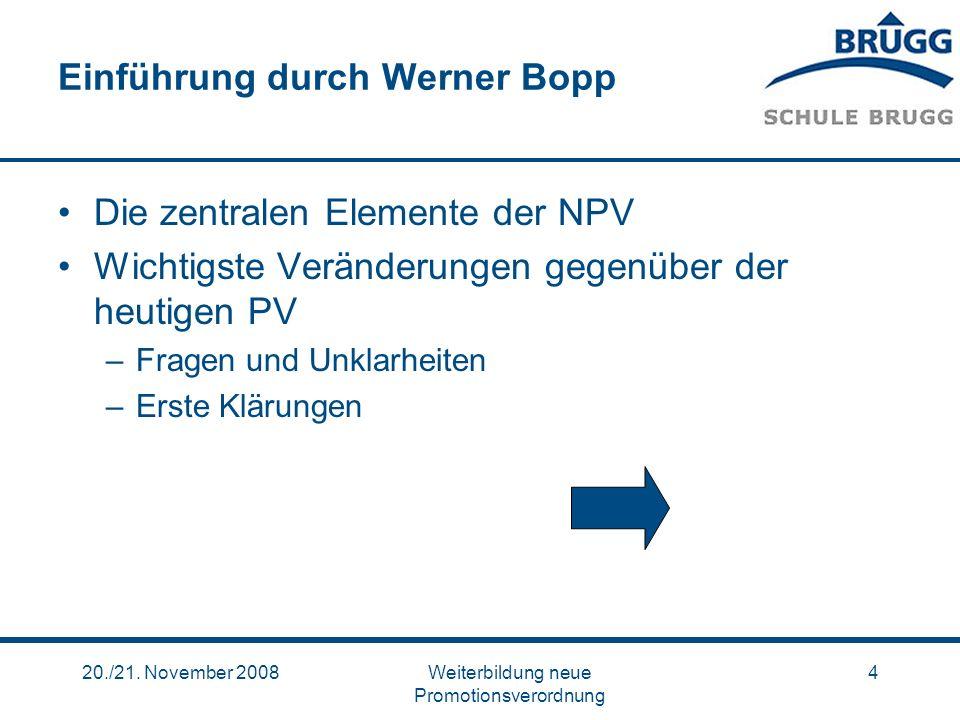 20./21. November 2008Weiterbildung neue Promotionsverordnung 4 Einführung durch Werner Bopp Die zentralen Elemente der NPV Wichtigste Veränderungen ge