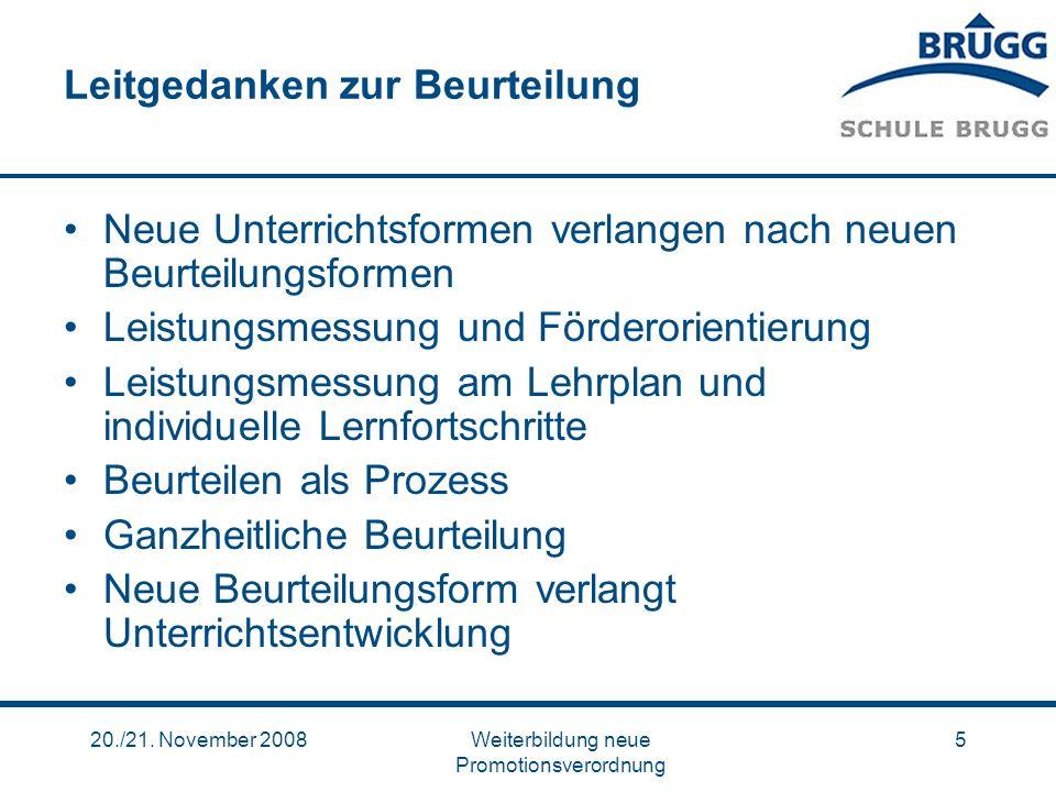20./21. November 2008Weiterbildung neue Promotionsverordnung 5 Leitgedanken zur Beurteilung Neue Unterrichtsformen verlangen nach neuen Beurteilungsfo