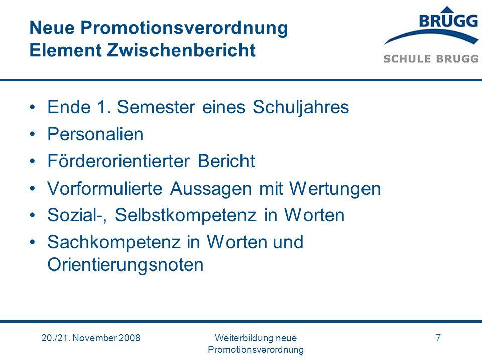 20./21. November 2008Weiterbildung neue Promotionsverordnung 7 Neue Promotionsverordnung Element Zwischenbericht Ende 1. Semester eines Schuljahres Pe
