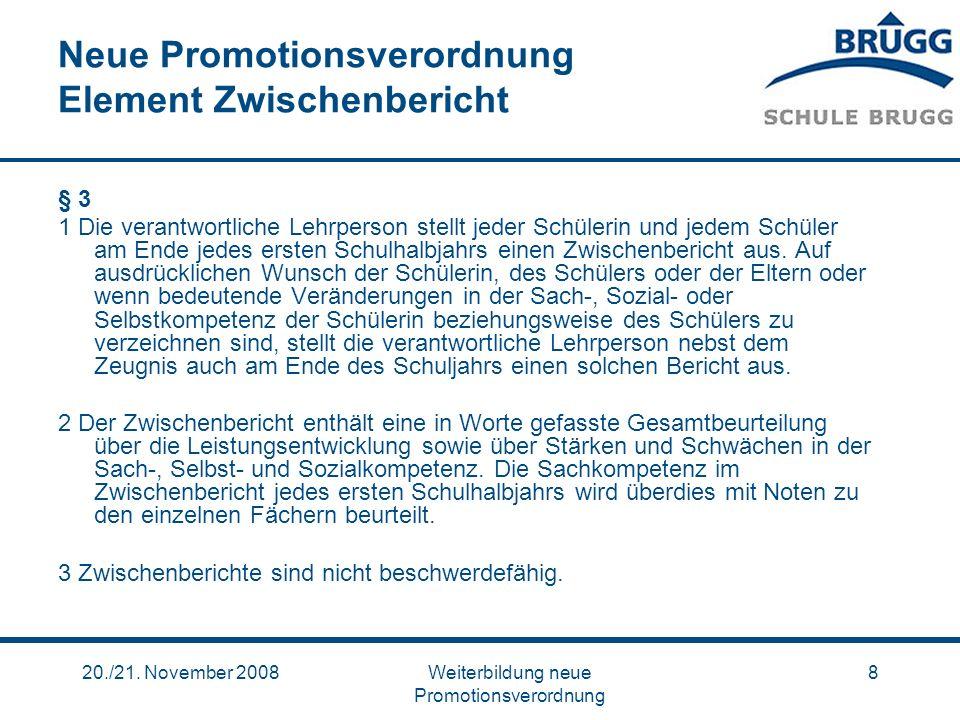20./21. November 2008Weiterbildung neue Promotionsverordnung 8 Neue Promotionsverordnung Element Zwischenbericht § 3 1 Die verantwortliche Lehrperson