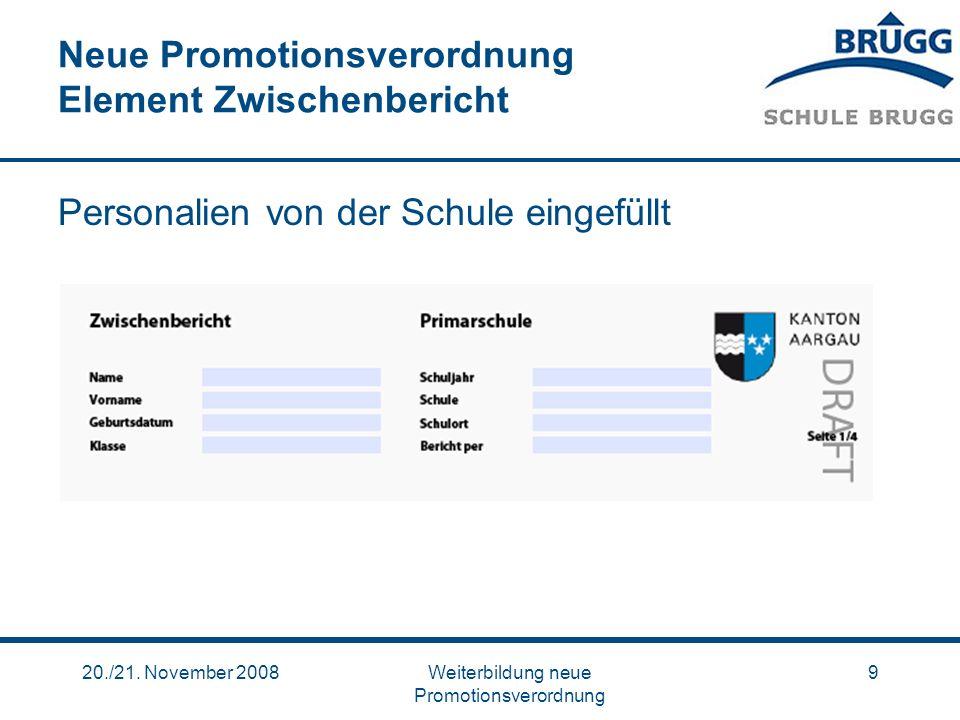 20./21. November 2008Weiterbildung neue Promotionsverordnung 9 Neue Promotionsverordnung Element Zwischenbericht Personalien von der Schule eingefüllt