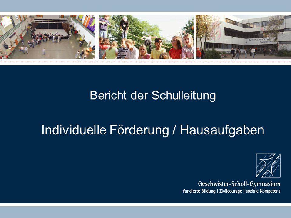 Bericht der Schulleitung Individuelle Förderung / Hausaufgaben