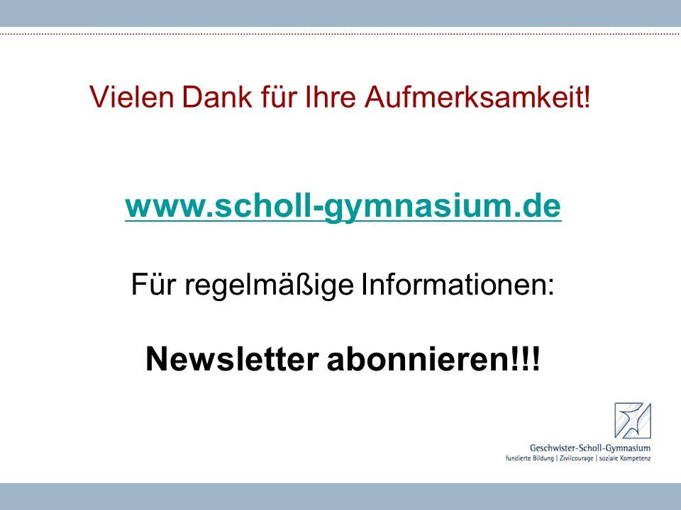 Vielen Dank für Ihre Aufmerksamkeit! www.scholl-gymnasium.de Für regelmäßige Informationen: Newsletter abonnieren!!!