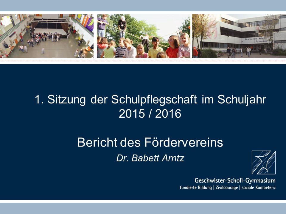 1. Sitzung der Schulpflegschaft im Schuljahr 2015 / 2016 Bericht des Fördervereins Dr. Babett Arntz