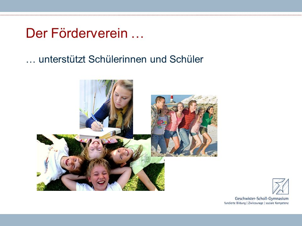 Der Förderverein … … unterstützt Schülerinnen und Schüler