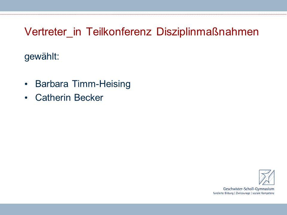 Vertreter_in Teilkonferenz Disziplinmaßnahmen gewählt: Barbara Timm-Heising Catherin Becker